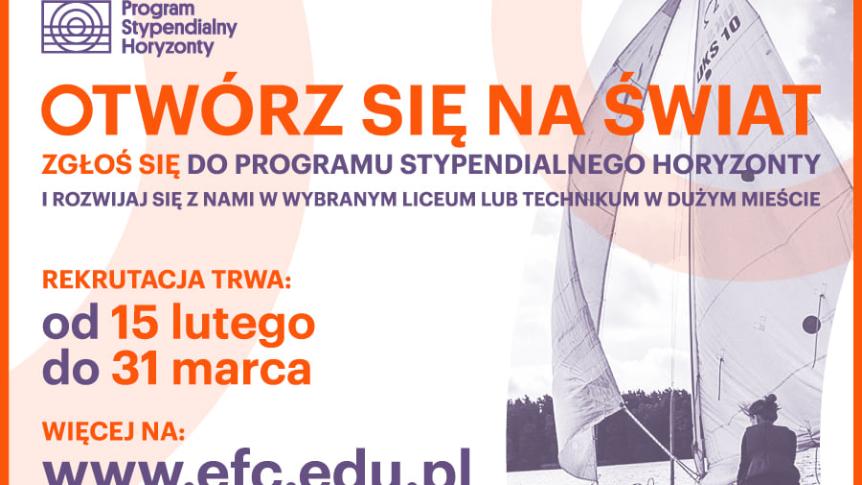 napis program stypendialny horyzontalny, otwórz się na świat, zgłoś się do programu stypendialnego horyzonty i rozwijaj się z nami w wybranym liceum lub technikum w dużym mieście. Rekrutacja trwa od 15 lutego do 31 marca więcej na www.efc.edu.pl. pol lewe